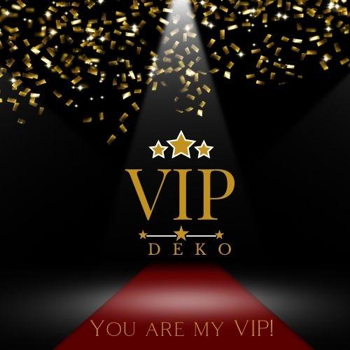 You are my VIP Deko
